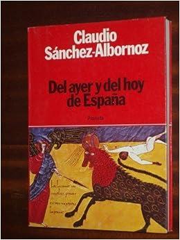 DEL AYER Y DEL HOY DE ESPAÑA: Amazon.es: Claudio Sánchez-Albornoz: Libros