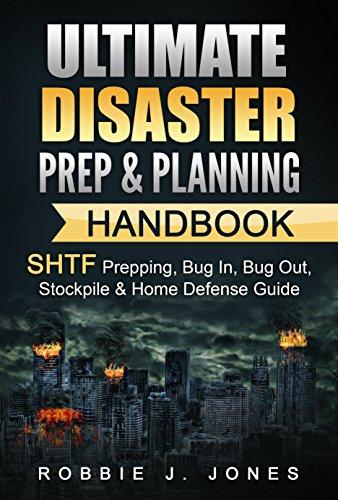 Ultimate Disaster Prep & Planning Handbook: SHTF Prepping, Bug In, Nug Out, Stockpile & Home Defense Guide (SHTF Disaster Survival Book 1) by [Jones, Robbie]