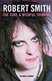 """Robert Smith: """"The Cure"""" and Wishful Thinking"""
