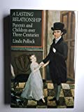 img - for A Lasting Relationship: Parents and Children Over Three Centuries by Linda Pollock (1987-06-01) book / textbook / text book
