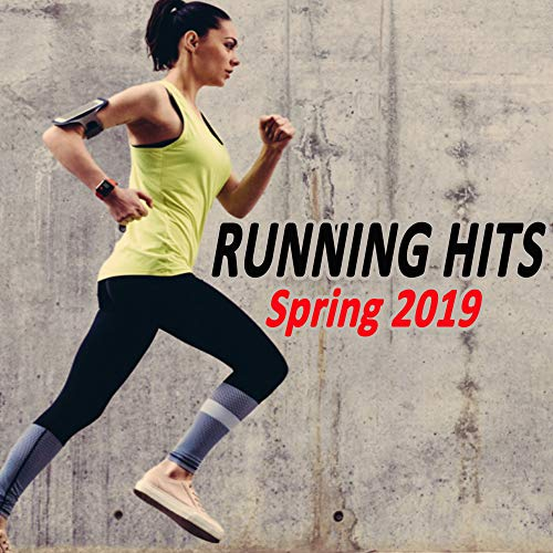 Running Hits Spring 2019 (The Best Motivational Jogging & Running EDM Music to Make Every Workout to a Succes) [Explicit] (The Best EDM, Trap, Atm Future Bass, Dirty House & Progressive Trance)