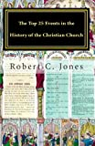 The Top 25 Events in the History of the Christian Church, Robert Jones, 1456509853