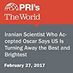 Iranian Scientist Who Accepted Oscar Says U.S. Is Turning Away the Best and Brightest | Sarah Birnbaum