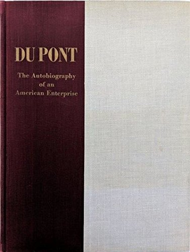 Du Pont  The Autobiography Of An American Enterprise  The Story Of E I  Du Pont De Nemours   Company  Published In Commemoration Of The