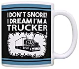 Trucker Gifts I Don't Snore I Dream I'm a Trucker Funny Trucker Gag Gifts Gift Coffee Mug Tea Cup Black