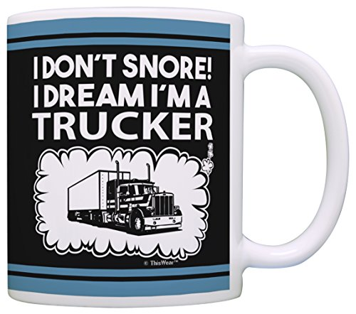 (Trucker Gifts I Don't Snore I Dream I'm a Trucker Funny Trucker Gag Gifts Gift Coffee Mug Tea Cup)