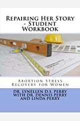 Repairing Her Story - Student Workbook: Abortion Stress Recovery for Women Paperback