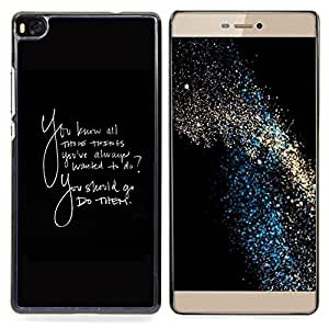 For HUAWEI P8 - Things Always Wanted To Do Quote Go Them /Modelo de la piel protectora de la cubierta del caso/ - Super Marley Shop -