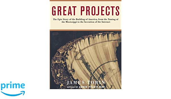 Amazon.com: Great Projects: The Epic Story of the Building of America, from th (9781451613018): James Tobin: Books