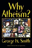 Why Atheism?, George H. Smith, 1573922684