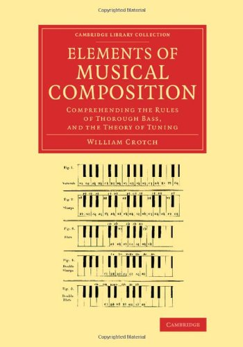 Elements of Musical Composition: Comprehending the Rules of Thorough Bass, and the Theory of Tuning (Cambridge Library Collection - Music)