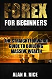 Forex for Beginners: The Straightforward Guide to Building Massive Wealth