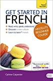 Get Started in French Absolute Beginner Course: Learn to read, write, speak and understand a new language (Teach Yourself)