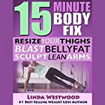 15-Minute Body Fix, 3rd Edition: Resize Your Thighs, Blast Belly Fat & Sculpt Lean Arms! | Linda Westwood
