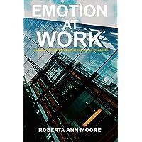 Emotion at Work: Unleashing the Secret Power of Emotional Intelligence