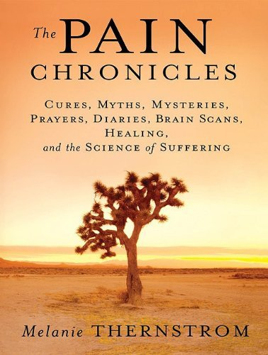 Download The Pain Chronicles: Cures, Myths, Mysteries, Prayers, Diaries, Brain Scans, Healing, and the Science of Suffering By Melanie Thernstrom(A)/Laural Merlington(N) [Audiobook] PDF