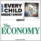 What Every Child Needs to Know about the Economy, R. Bradley Snyder and Marc Engelsgjerd, 1940705037