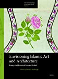 Envisioning Islamic Art and Architecture : Essays in Honor of Renata Holod, , 9004264027