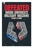 Defeated; Inside America's Military Machine, Stuart H. Loory, 0394480252