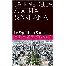 LA FINE DELLA SOCIETÀ BRASILIANA: Lo Squilibrio Sociale (Italian Edition)