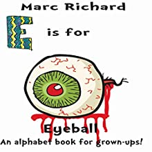 E is for Eyeball: An Alphabet Book for Grown-Ups! (The Alphabet Books 5) Audiobook by Marc Richard Narrated by David S. Dear