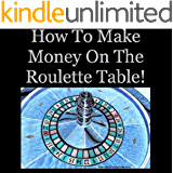How To Make Money On The Roulette Table! (How To Make Money... Book 1) (English Edition)