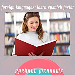 Learn Foreign Languages: Learn Spanish Faster