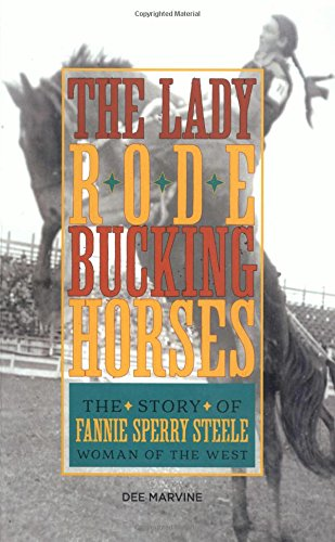 Lady Rode Bucking Horses: The Story of Fannie Sperry Steele, Woman of the West