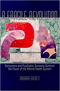 Book A Fragile Revolution: Consumers and Psychiatric Survivors Confront the Power of the Mental Health System by Barbara Everett (2000-06-16)