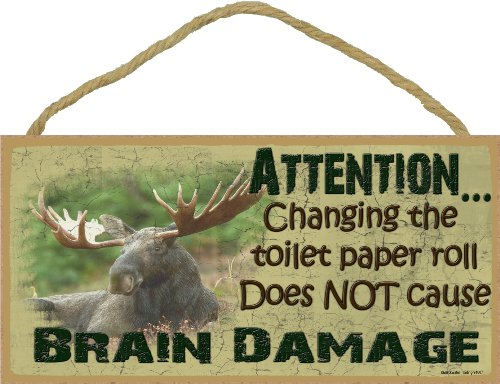 (Moose Changing The Toilet Paper Roll Does Not Cause Brain Damage Sign Plaque Lodge Cabin Decor 5