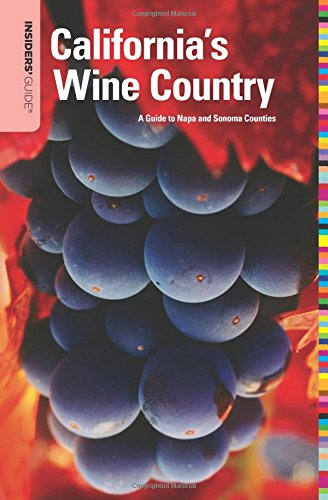 (Insiders' Guide® to California's Wine Country: A Guide To Napa And Sonoma Counties (Insiders' Guide Series))