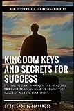 Kingdom Keys and Secrets For Success: Kingdom Keys and Spiritual Secrets unlocked and Explained