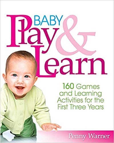 160 Games and Learning Activities for the First Three Years Baby Play And Learn