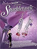 Sparkletastic: 50 Dazzling Jewelry and Fashion Projects for the Discriminating Diva (Impatient Beader)