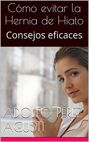 Descargar Libro Cómo Evitar La Hernia De Hiato: Consejos Eficaces Adolfo Pérez Agusti