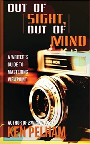Book Out of Sight, Out of Mind: A Writer's Guide to Mastering Viewpoint