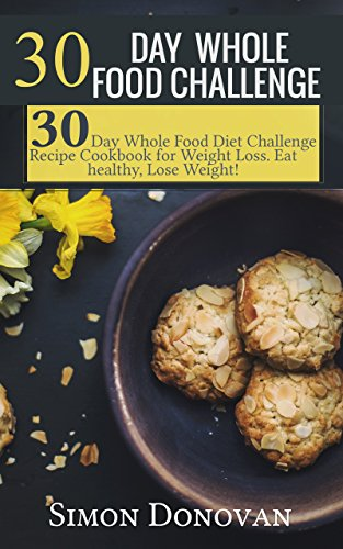 30 day whole food challenge 30 day whole food diet challenge recipe 30 day whole food challenge 30 day whole food diet challenge recipe cookbook for forumfinder Choice Image