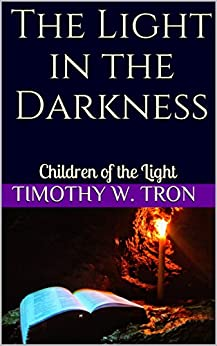 The Light in the Darkness: Children of the Light by [Tron, Timothy W.]