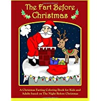 The Fart Before Christmas: A Christmas Farting Coloring Book for Kids and Adults based on The Night Before Christmas