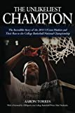 The Unlikeliest Champion: the Incredible Story of the 2011 UConn Huskies and Their Run to the College Basketball National Championship, Aaron Torres, 1466363495