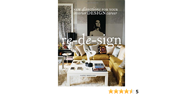 Re De Sign New Directions For Your Career In Interior Design Whitlock Cathy 9781563676390 Amazon Com Books
