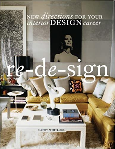 Amazon.com: Re-de-sign: New Directions for Your Career in Interior Design  (9781563676390): Cathy Whitlock: Books
