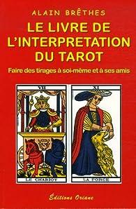 Le livre de l'interprétation du tarot par Alain Brêthes