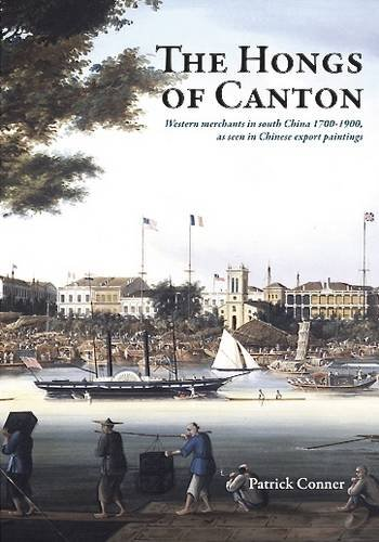 Canton Export - The Hongs of Canton: Western Merchants in South China 1700-1900, as Seen in Chinese Export Paintings