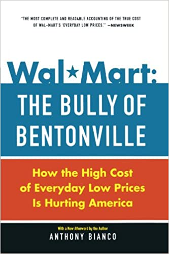 Wal-Mart: The Bully of Bentonville: How the High Cost of Everyday Low Prices is Hurting America: Anthony Bianco: 9780385513579: Amazon.com: Books