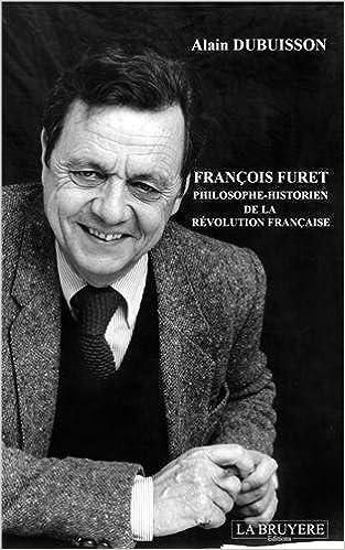 Lire en ligne François Furet philosophe : Historien de la Révolution française pdf epub