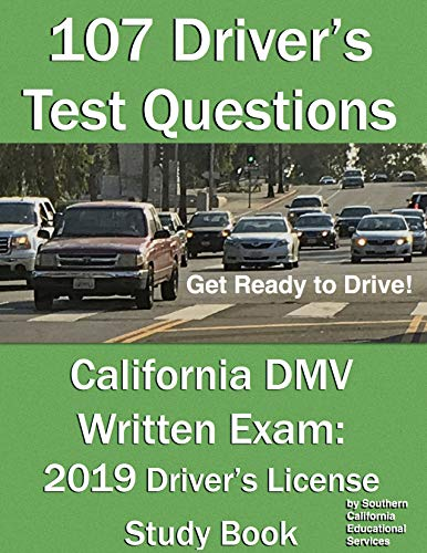 107 Driver's Test Questions for California DMV Written Exam: Your 2019 CA Drivers Permit/License Study Book (Driver Handbook)