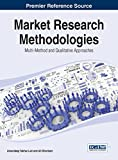 Market Research Methodologies: Multi-Method and Qualitative Approaches (Advances in Marketing, Customer Relationship Management, and E-Services)