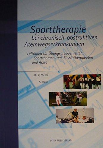 Sporttherapie bei chronisch-obstruktiven Atemwegserkrankungen. Leitfaden für Übungsgruppenleiter, Sporttherapeuten, Physiotherapeuten und Ärzte
