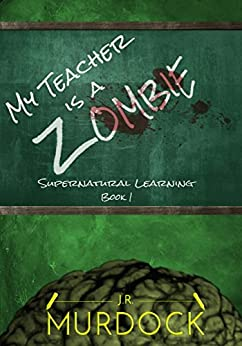 My Teacher is a Zombie: Supernatural Learning Book 1 by [Murdock, J.R.]